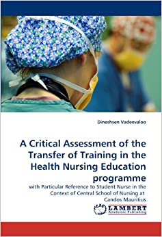 A Critical Assessment of the Transfer of Training in the Health Nursing Education programme: with Particular Reference to Student Nurse in the Context of Central School of Nursing at Candos Mauritius