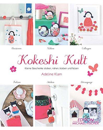 Kokeshi-Kult: Kleine Geschenke sticken, nähen, kleben und falten