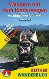 Rother Wanderbuch: Wandern mit dem Kinderwagen im Münchner Umland: 33 Touren zwischen Freising und Garmisch