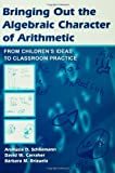 Bringing Out the Algebraic Character of Arithmetic, Analucia Dias Schliemann and David W. Carraher, 0805843388
