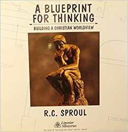 A blueprint for thinking building a christian worldview rc a blueprint for thinking building a christian worldview rc sproul amazon books malvernweather Images