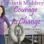 Courage to Change: Grant Us Grace, Book 2 | Elizabeth Maddrey