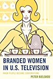 Branded Women in U. S. Television : When People Become Corporations, Bjelskou, Peter, 0739187937