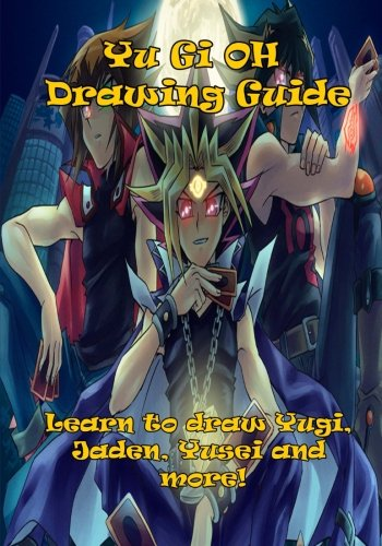 Yu Gi Oh Cards Guide (Yu-Gi-Oh Drawing Guide (US Edition): Learn to draw twelve professional looking sketches, including Yugi, Yami, Jaden and even the fearsome Blue Eyes White Dragon!)