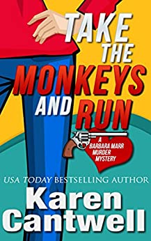 Take the Monkeys and Run (A Barbara Marr Murder Mystery, Book 1) by [Cantwell, Karen]