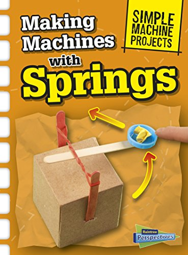 Making Machines with Springs (Simple Machine Projects) -