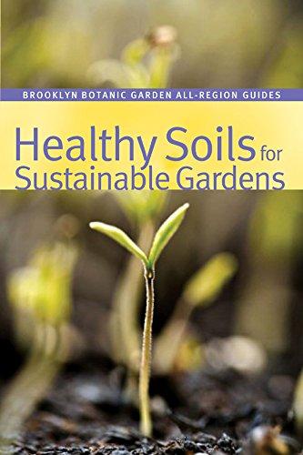 Healthy Soils for Sustainable Gardens (Brooklyn Botanic Garden All-Region Guide)