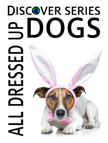 Dogs All Dressed Up: Discover Series Picture Book