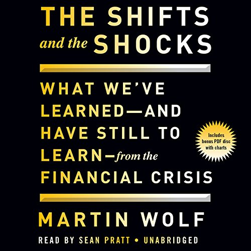 The Shifts and the Shocks: What We've Learned and Have Still to Learn - from the Financial Crisis: Library Edition by Blackstone Audio Inc