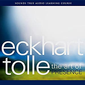 The Art of Presence Speech by Eckhart Tolle Narrated by Eckhart Tolle