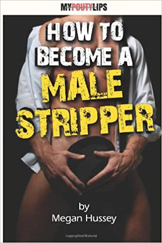 Read How To Become A Male Stripper (Erotic Jobs Tips) (Volume 1) PDF, azw (Kindle)