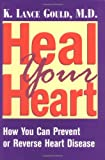 Heal Your Heart : How You Can Prevent or Reverse Heart Disease, Gould, K. Lance, 0813525233