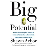 Big Potential: How Transforming the Pursuit of Success Raises Our Achievement, Happiness, and Well-Being | Shawn Achor