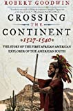 Crossing the Continent, 1527-1540, Robert Goodwin, 0061140457