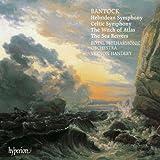 Bantock: A Celtic Symphony / The Witch of Atlas / The Sea Reivers / A Hebridean Symphony