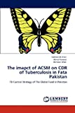 The Imapct of Acsm on Cdr of Tuberculosis in Fata Pakistan, Hamzullah Khan and Akmal Naveed, 3659121282