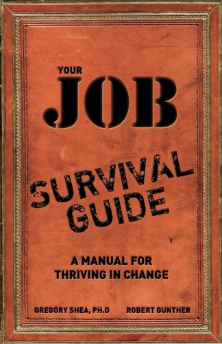 Your Job Survival Guide: A Manual for Thriving in Change