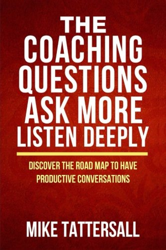 Download Coaching Questions Ask More Listen Deeply Discover The Road Map To Have Productive conversations PDF