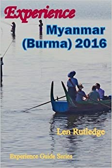 Book Experience Myanmar (Burma) 2016 (Experience Guides) (Volume 5) by Len Rutledge (2016-02-01)
