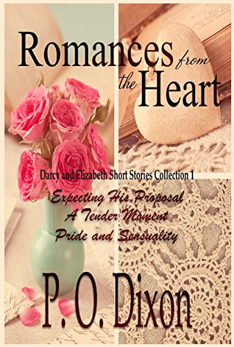 Romances from the Heart: Darcy and Elizabeth Short Stories Collection 1 by [Dixon, P. O.]