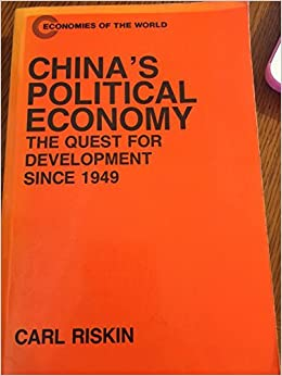 China's Political Economy: The Quest for Development Since 1949 (Economies of the World) by Carl Riskin (1987-05-28)