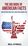 The Big Book of American Facts: 1000 Interesting Facts And Trivia About USA (Trivia USA) (Volume 1)