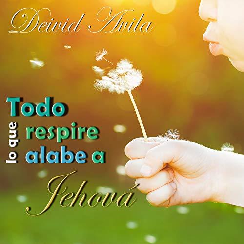 Todo Lo Que Respire Alabe a Jehová