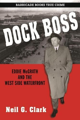 (Dock Boss: Eddie McGrath and the West Side Waterfront)