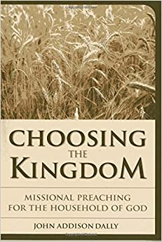 Book Choosing the Kingdom: Missional Preaching for the Household of God (Vital Worship Healthy Congregations)