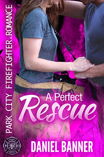 (A Perfect Rescue: Park City Firefighter Romance)