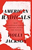 Image of American Radicals: How Nineteenth-Century Protest Shaped the Nation