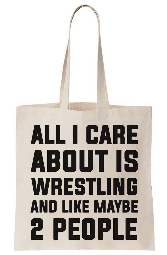 All I Care About Is Wrestling And Like Maybe 2 People Canvas Tote Bag