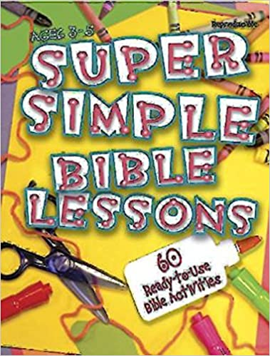 Super Simple Bible Lessons (Ages 3-5): 60 Ready-To-Use Bible Activities for Ages 3-5