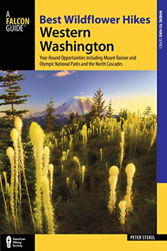 (Best Wildflower Hikes Western Washington: Year-Round Opportunities including Mount Rainier and Olympic National Parks and the North Cascades (Where to Hike))