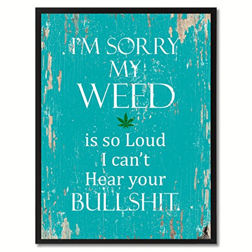 SpotColorArt I'm Sorry My Weed is So Loud I Can't Hear Your BS Framed Canvas, 7