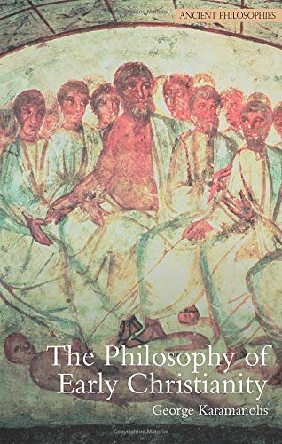 The Philosophy of Early Christianity (Ancient Philosophies) por George E. Karamanolis