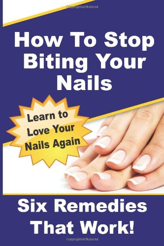 How To Stop Biting Your Nails: Six Remedies That Work! pdf epub