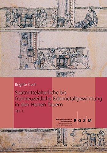 Spätmittelalterliche bis frühneuzeitliche Edelmetallgewinnung in den Hohen Tauern (Römisch Germanisches Zentralmuseum / Monographien des Römisch-Germanischen Zentralmuseums, Band 70)