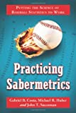 Practicing Sabermetrics, Gabriel B. Costa and Michael R. Huber, 0786441771