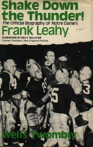 Shake down the thunder!: The official biography of Notre Dame's Frank Leahy