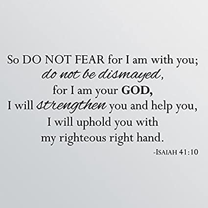 Amazoncom 43x24 Isaiah 4110 Do Not Fear For I Am With You Do