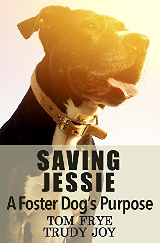 Saving Jessie: A Foster Dog's Purpose by [Joy, Trudy, Frye, Tom]