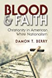 Blood and Faith: Christianity in American White Nationalism (Religion and Politics)