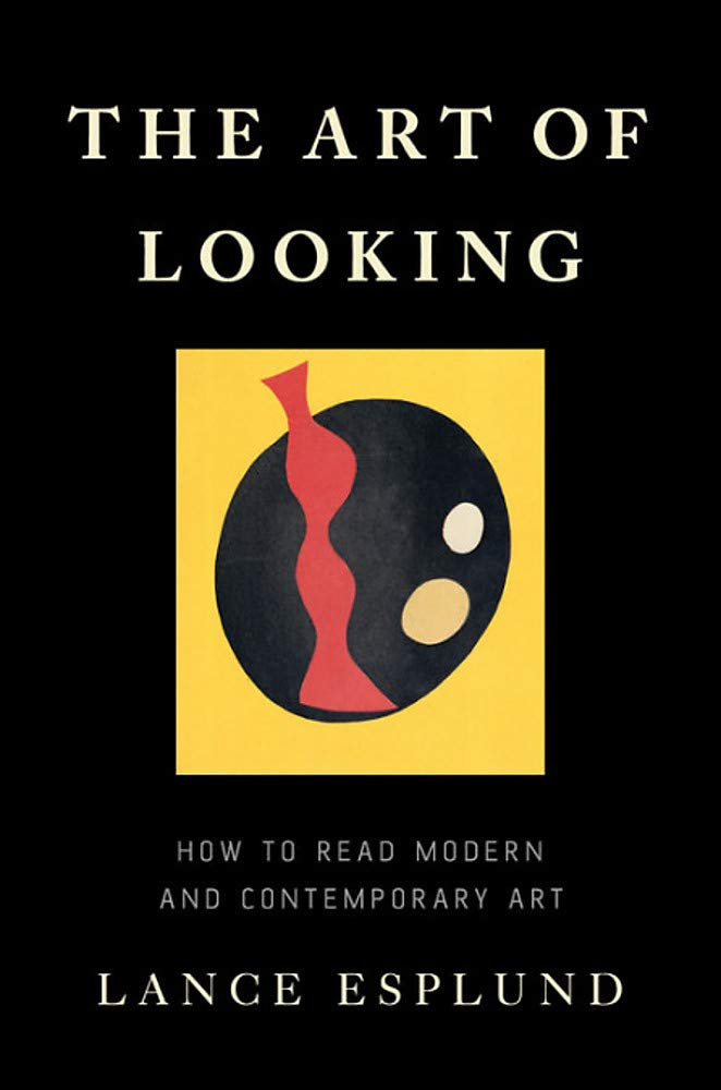 The Art of Looking: How to Read Modern and Contemporary Art por Lance Esplund