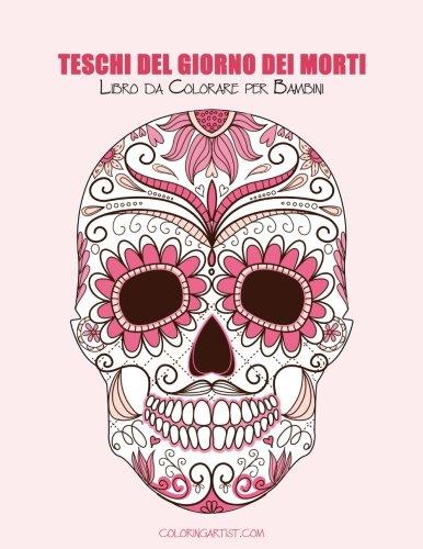 Teschi del Giorno dei Morti Libro da Colorare per Bambini 1 (Teschi del Giorno dei Morti per Bambini) (Volume 1) (Italian Edition)