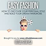 Easy Fashion: How to Discover Your Personal Style and Build Your Dream Wardrobe |  Virtual Store USA