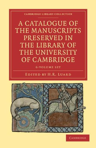 Read Online A Catalogue of the Manuscripts Preserved in the Library of the University of Cambridge 6 Volume Set (Cambridge Library Collection - Literary  Studies) ebook