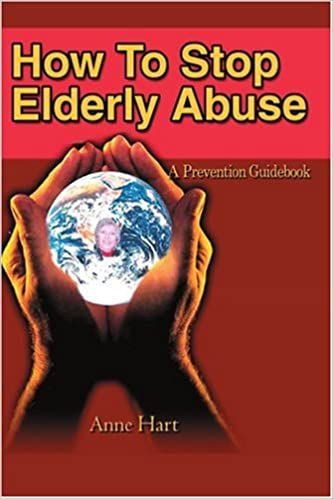 How To Stop Elderly Abuse: A Prevention Guidebook