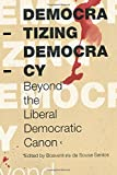 img - for Democratizing Democracy: Beyond the Liberal Democratic Canon (Reinventing Social Emancipation) book / textbook / text book