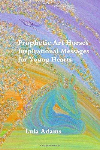 Prophetic Art Horses: Inspirational Messages for Young Hearts PDF ePub fb2 book
